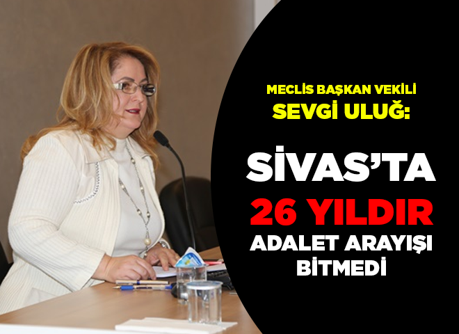Uluğ: Sivas'ta 26 Yıldır adalet arayışı bitmedi