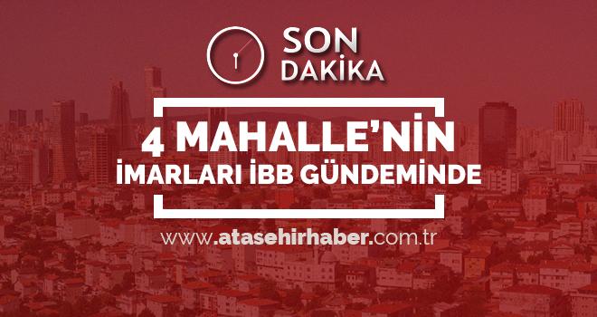 Müjde! Ataşehir'in 4 Mahalle İmarı İBB Meclis Gündeminde
