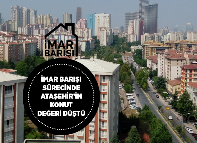 İmar Barışı Döneminde Ataşehir'in Konut Fiyatı Düştü!