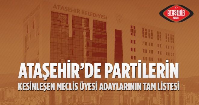 Ataşehir'de Partilerin Belediye Meclis Üyesi Adayları Kesinleşti! İşte tam liste...