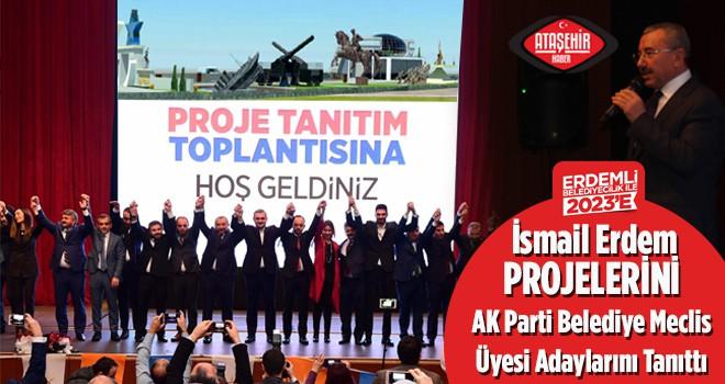 İsmail Erdem Projelerini, AK Parti Meclis Üyesi Adaylarını Tanıttı