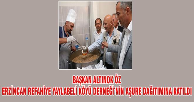 Başkan Altınok Öz Erzincan Refahiye Yaylabeli Köyü Derneği'nin Aşure Dağıtımına Katıldı