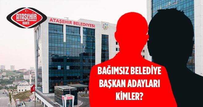Ataşehir'e talip olan 2 Bağımsız Belediye Başkan Adayı Kim?