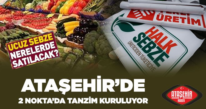 Ataşehir'de Ucuz Meyve ve Sebze Satılacak Tanzim Noktaları Belli Oldu