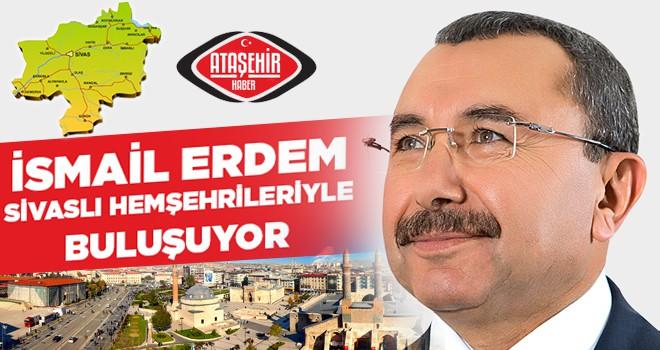 İsmail Erdem, Sivaslı Hemşehrileriyle Ataşehir'de Buluşuyor