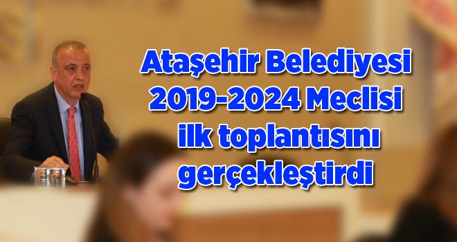Ataşehir Belediyesi 2019-2024 Meclisi ilk toplantısını gerçekleştirdi