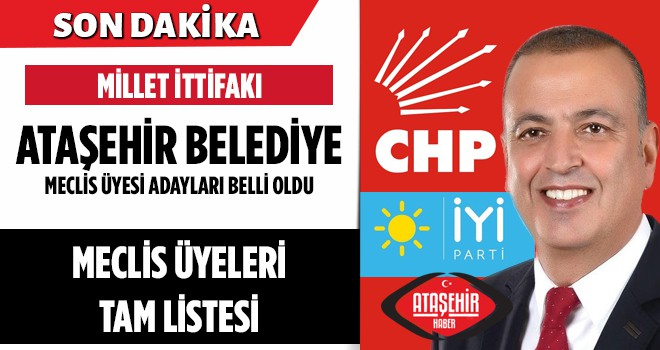 Millet İttifakının Ortak Adayı CHP'nin Ataşehir Belediye Meclis Üyeleri Belli Oldu