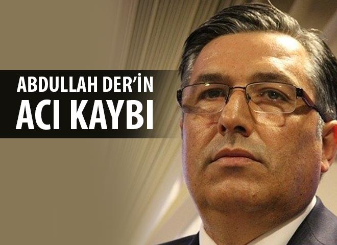 Ataşehir Belediye Başkan Yardımcısı Abdullah Der'in acı kaybı