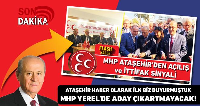 Ataşehir Haber ittifak olarak duyurmuştu! MHP Yerel'de aday çıkartmayacak...