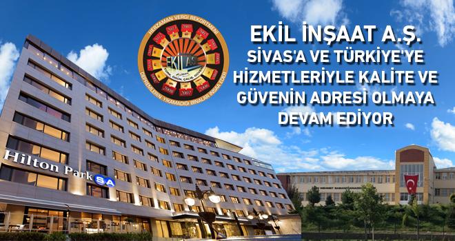 EKİL İnşaat A.Ş., Sivas'a ve Türkiye'ye Hizmetleriyle Kalite ve Güvenin Adresi Olmaya Devam Ediyor