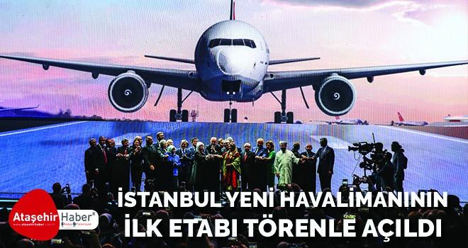 İstanbul Yeni Havalimanı'nın ilk etabı törenle hizmete açıldı