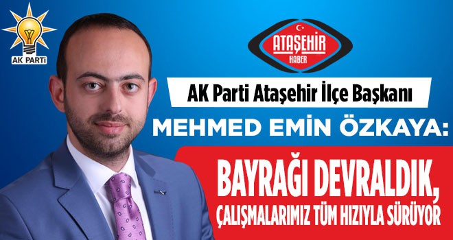 AK Parti Ataşehir'in Yeni İlçe Başkanı Mehmed Emin Özkaya'dan Önemli Mesajlar