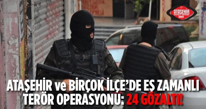 Ataşehir ve diğer ilçelerde eş zamanlı terör operasyonu: 24 Gözaltı!