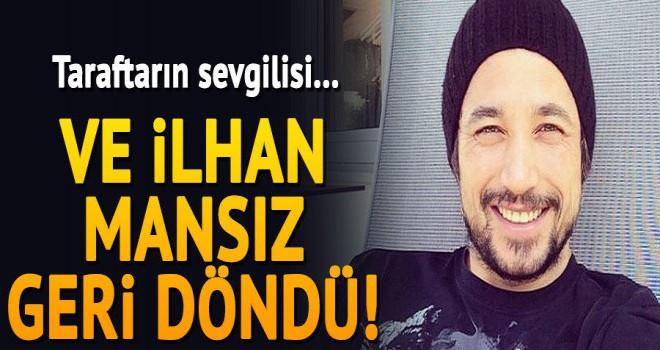 İlhan Mansız geri döndü! Beşiktaş taraftarının sevgilisi...
