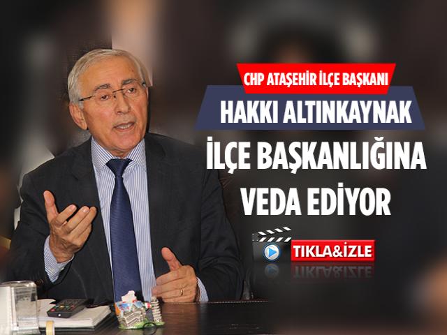Hakkı Altınkaynak, CHP Ataşehir İlçe Başkanlığı görevine veda ediyor!